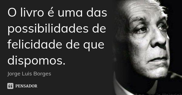 O Livro é Uma Das Possibilidades De Jorge Luis Borges