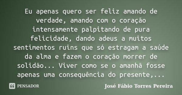 Eu Apenas Quero Ser Feliz Amando De José Fábio Torres Pereira