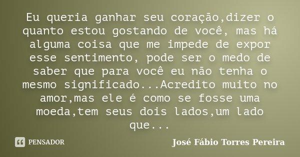 Eu Queria Ganhar Seu Coraçãodizer O José Fábio Torres Pereira