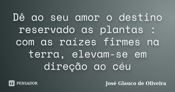 Dê Ao Seu Amor O Destino Reservado As José Glauco De Oliveira