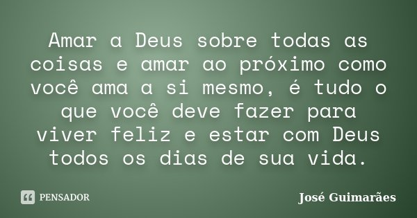 Amar A Deus Sobre Todas As Coisas E Amar José Guimarães