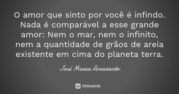 O Amor Que Sinto Por Você é Infindo.... José Maria Amaranto