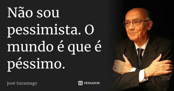 jose_saramago_nao_sou_pessimista_o_mundo_e_que_e_pessim_lydervz.jpg