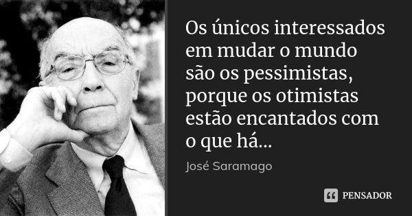 Os únicos Interessados Em Mudar O Mundo José Saramago