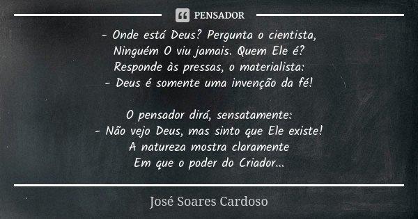 Onde Está Deus Pergunta O Cientista José Soares Cardoso