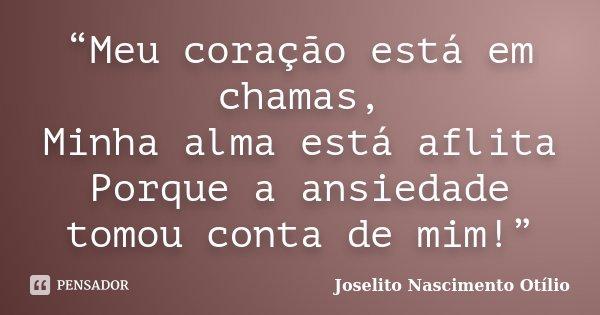 """""""Meu Coração Está Em Chamas, Minha... Joselito Nascimento"""