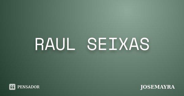 RAUL SEIXAS... Frase de JOSEMAYRA.