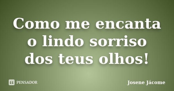 Como Me Encanta O Lindo Sorriso Dos Teus... Josene Jácome