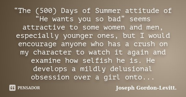 The (500) Days of Summer attitude of    Joseph Gordon-Levitt