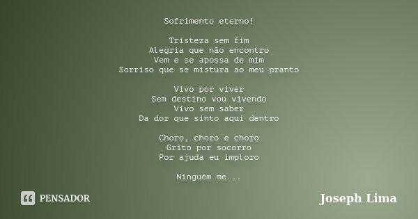 Frases De Amor Sofrimento E Tristeza à Distância: Sofrimento Eterno! Tristeza Sem Fim... Joseph Lima