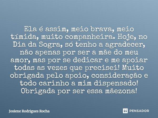 Ela é Assim Meio Brava Meio Tímida Josiene Rodrigues Rocha