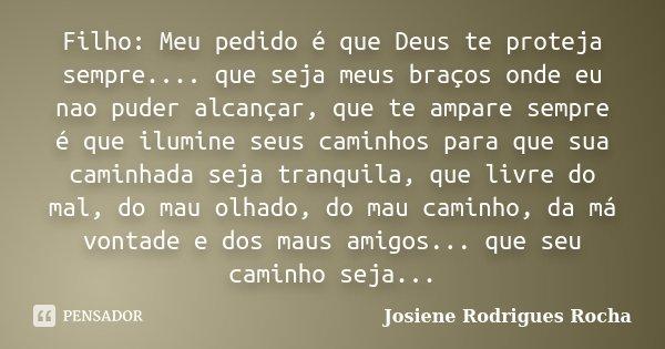 Filho Meu Pedido é Que Deus Te Proteja Josiene Rodrigues Rocha