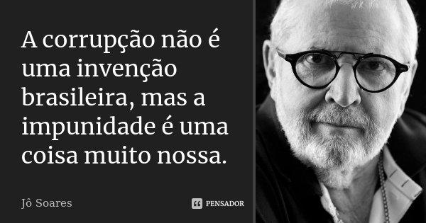 A corrupção não é uma invenção... Jô Soares - Pensador