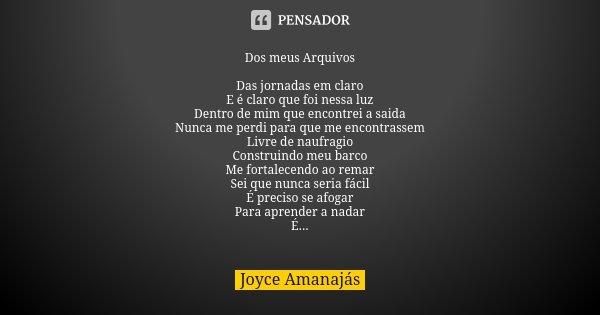 Dos meus Arquivos Das jornadas em claro E é claro que foi nessa luz Dentro de mim que encontrei a saida Nunca me perdi para que me encontrassem Livre de naufrag... Frase de Joyce Amanajas.