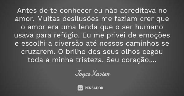 Frases Adorei Te Conhecer: Antes De Te Conhecer Eu Não Acreditava... Joyce Xavier