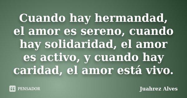 Cuando Hay Hermandad El Amor Es Sereno Juahrez Alves