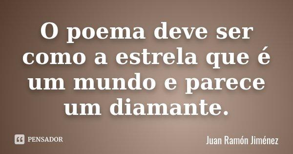 O poema deve ser como a estrela que é um mundo e parece um diamante.... Frase de Juan Ramón Jiménez.