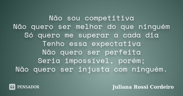 Não Sou Competitiva Não Quero Ser... Juliana Rossi Cordeiro