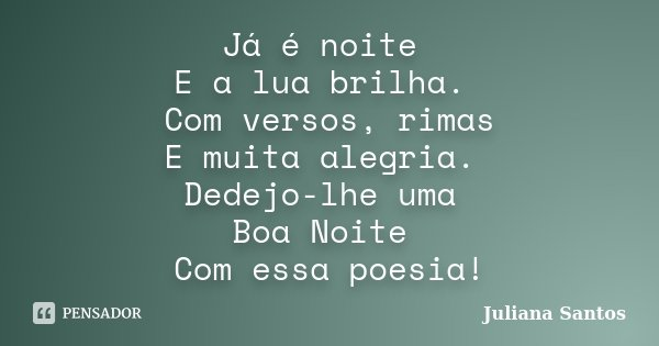 Mensagens Deboa Noite E Brilha E Semexem: Já é Noite E A Lua Brilha. Com Versos,... Juliana Santos