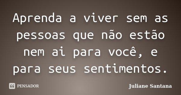 Aprenda A Viver Sem As Pessoas Que Não Juliane Santana