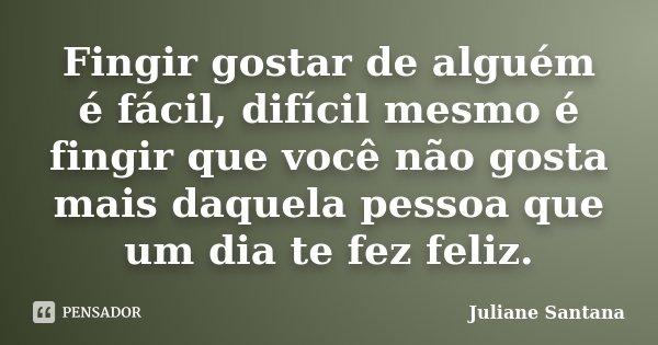 Fingir Gostar De Alguém é Fácil Juliane Santana