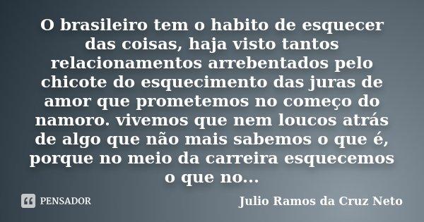 O Brasileiro Tem O Habito De Esquecer Julio Ramos Da Cruz
