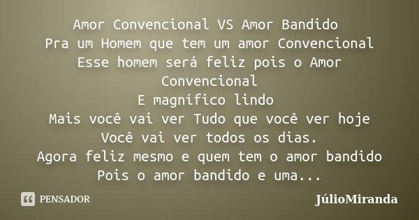 Amor Convencional Vs Amor Bandido Pra Um Júliomiranda