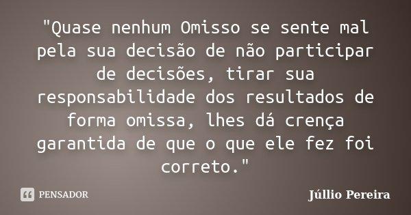 Quase nenhum Omisso se sente mal... Júllio Pereira - Pensador