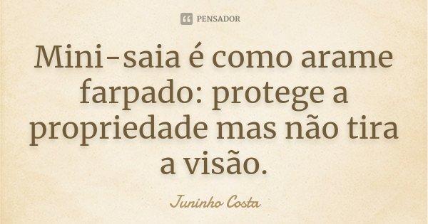Mini-saia é como arame farpado: protege a propriedade mas não tira a visão.... Frase de Juninho Costa.