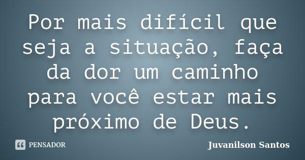 Por Mais Difícil Que Seja A Situação Juvanilson Santos
