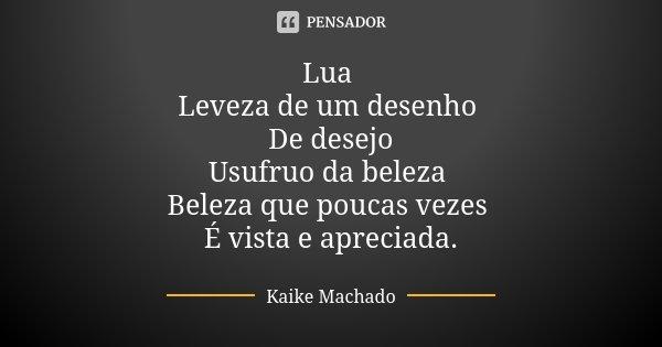 Lua Leveza de um desenho De desejo Usufruo da beleza Beleza que poucas vezes É vista e apreciada.... Frase de Kaike Machado.