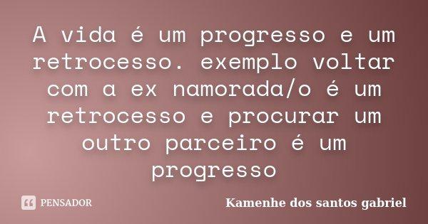 A Vida é Um Progresso E Um Retrocesso Kamenhe Dos Santos Gabriel