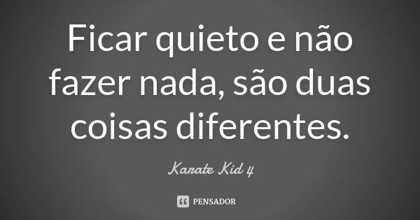 [Imagem: karate_kid_4_ficar_quieto_e_nao_fazer_na...e47o1n.jpg]