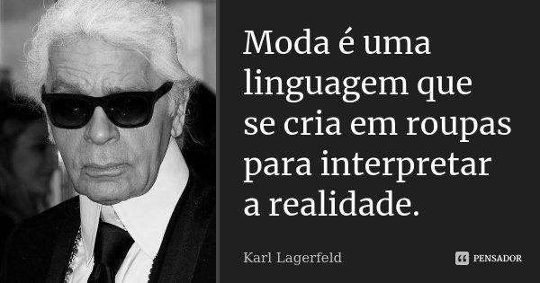 Moda é Uma Linguagem Que Se Cria Em Karl Lagerfeld