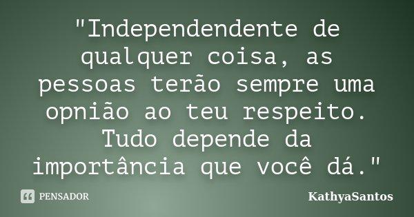 Independendente De Qualquer Coisa Kathyasantos