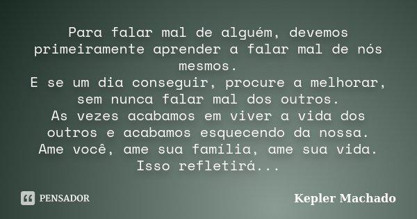Para Falar Mal De Alguém Devemos Kepler Machado