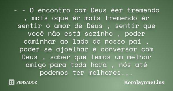 O Encontro Com Deus éer Tremendo Kerolaynnelins