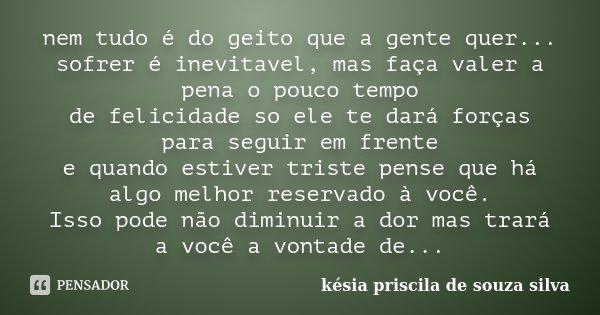 Nem Tudo é Do Geito Que A Gente Quer Késia Priscila De Souza