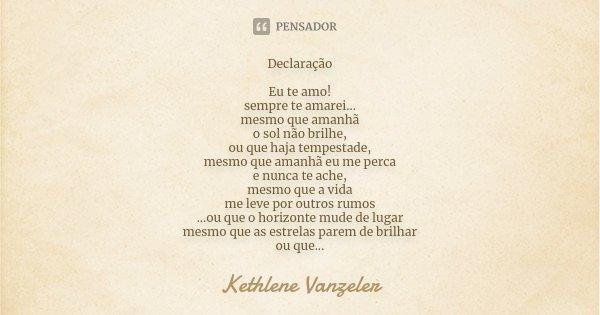 Declaração Eu Te Amo! Sempre Te... Kethlene Vanzeler
