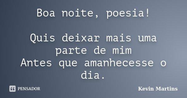 Poemas De Boa Noite: Boa Noite, Poesia! Quis Deixar Mais Uma... Kevin Martins