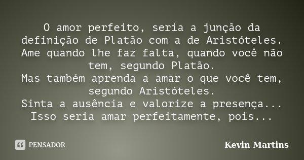 O Amor Perfeito Seria A Junção Da Kevin Martins