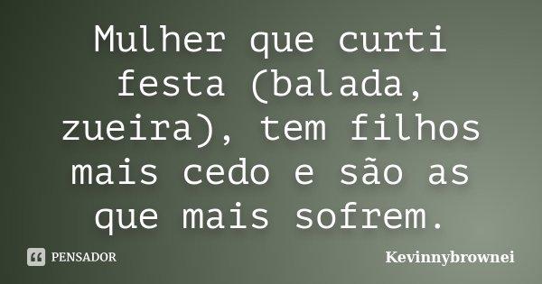 Mulher Que Curti Festa Balada Zueira Kevinnybrownei