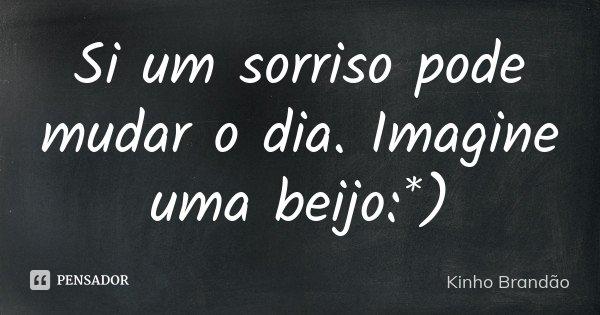 Si um sorriso pode mudar o dia. Imagine uma beijo :*)... Frase de Kinho Brandão.