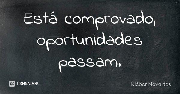 Está comprovado, oportunidades passam.... Frase de Kléber Novartes.