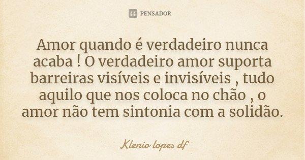 Romance No Ar 40 Frases De Amor Para Usar No Status Do: Amor Quando é Verdadeiro Nunca Acaba! O... Klenio Lopes Df