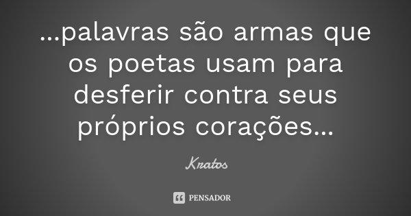 ...palavras são armas que os poetas usam para desferir contra seus próprios corações...... Frase de Kratos.