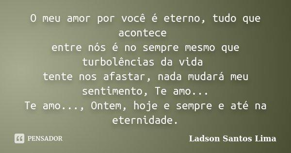 O Meu Amor Por Você é Eterno, Tudo Que... Ladson Santos Lima