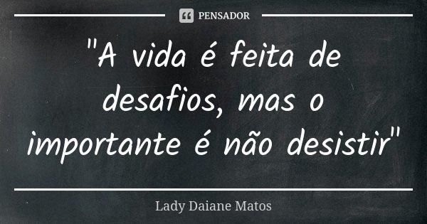 A Vida é Feita De Desafios Mas O Lady Daiane Matos
