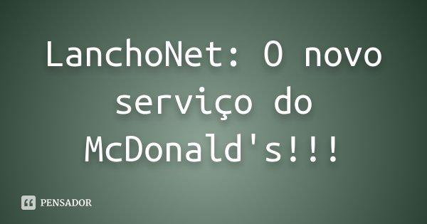 LanchoNet: O novo serviço do McDonald's!!!