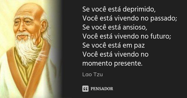 Se você está deprimido, Você está... Lao Tzu